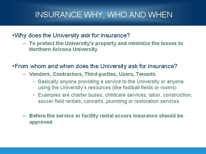INSURANCE WHY, WHO AND WHEN • Why does the University ask for insurance? –