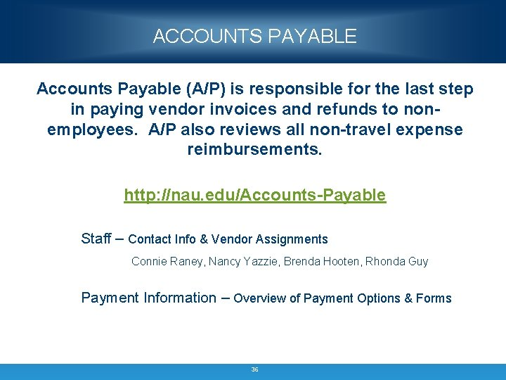 ACCOUNTS PAYABLE Accounts Payable (A/P) is responsible for the last step in paying vendor