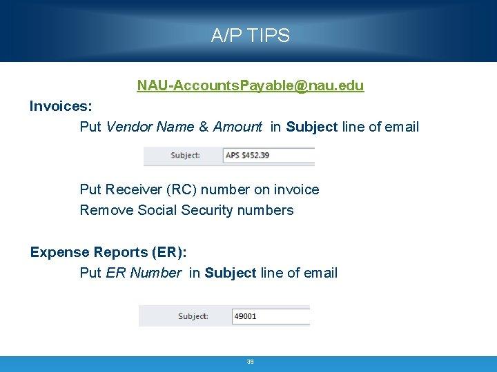 A/P TIPS NAU-Accounts. Payable@nau. edu Invoices: Put Vendor Name & Amount in Subject line