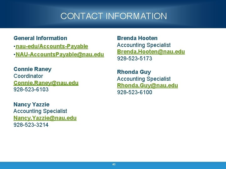 CONTACT INFORMATION General Information • nau-edu/Accounts-Payable • NAU-Accounts. Payable@nau. edu Brenda Hooten Accounting Specialist