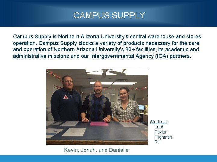 CAMPUS SUPPLY Campus Supply is Northern Arizona University's central warehouse and stores operation. Campus