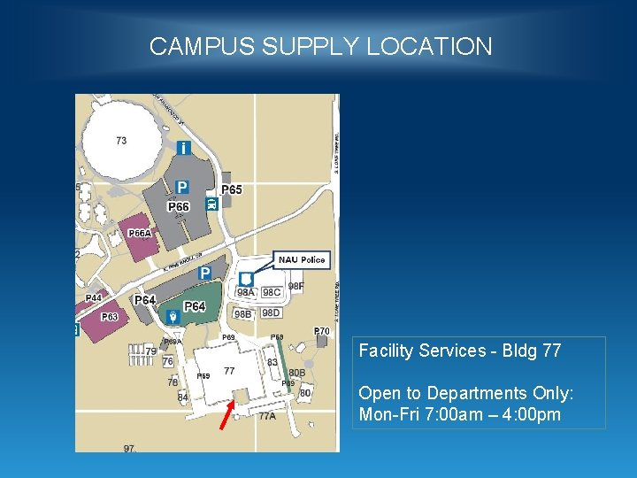 CAMPUS SUPPLY LOCATION Facility Services - Bldg 77 Open to Departments Only: Mon-Fri 7: