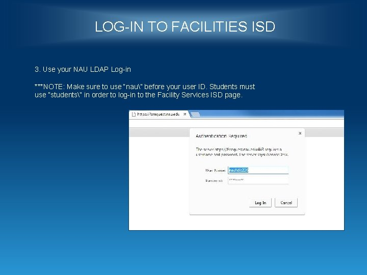 LOG-IN TO FACILITIES ISD 3. Use your NAU LDAP Log-in ***NOTE: Make sure to