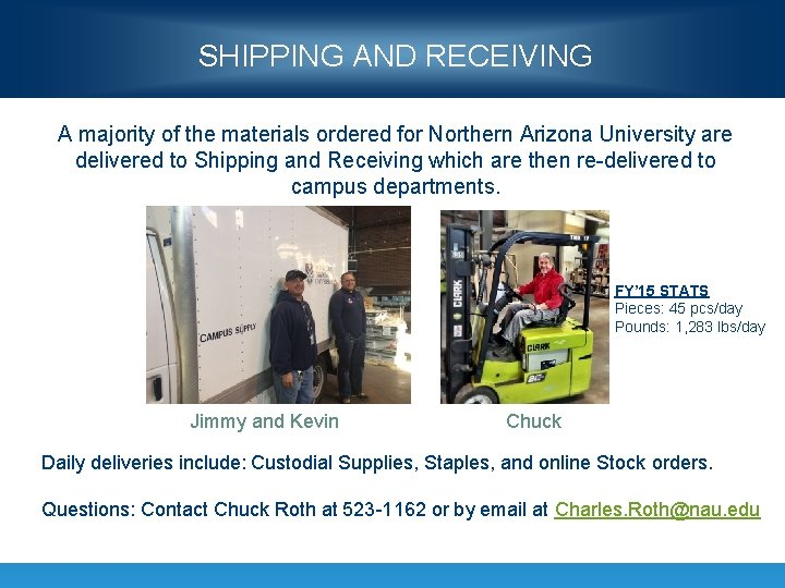 SHIPPING AND RECEIVING A majority of the materials ordered for Northern Arizona University are