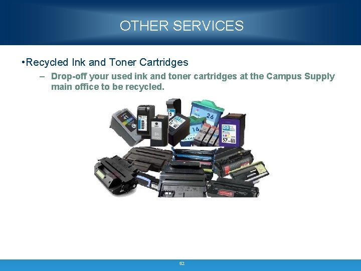 OTHER SERVICES • Recycled Ink and Toner Cartridges – Drop-off your used ink and