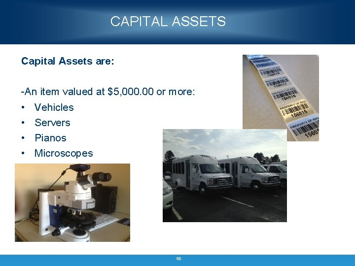 CAPITAL ASSETS Capital Assets are: -An item valued at $5, 000. 00 or more: