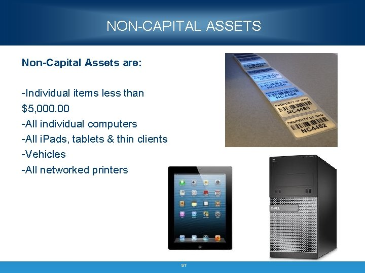 NON-CAPITAL ASSETS Non-Capital Assets are: -Individual items less than $5, 000. 00 -All individual