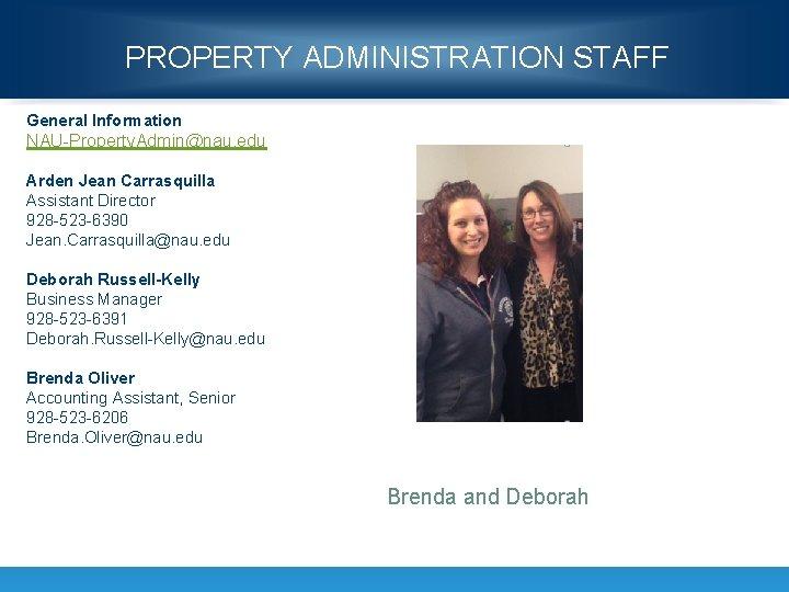 PROPERTY ADMINISTRATION STAFF General Information NAU-Property. Admin@nau. edu Arden Jean Carrasquilla Assistant Director 928