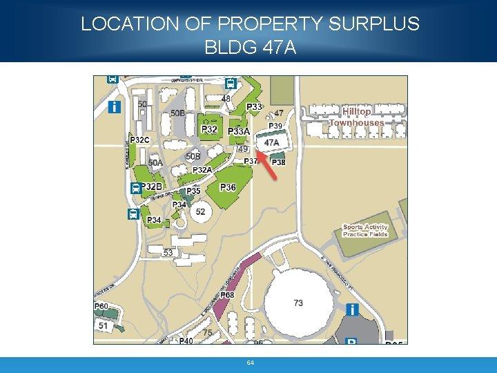 LOCATION OF PROPERTY SURPLUS BLDG 47 A 64