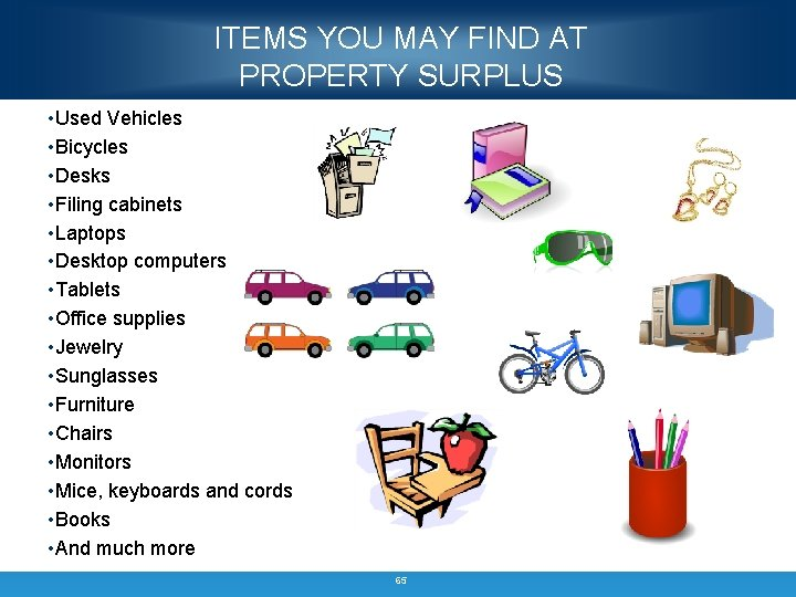 ITEMS YOU MAY FIND AT PROPERTY SURPLUS • Used Vehicles • Bicycles • Desks