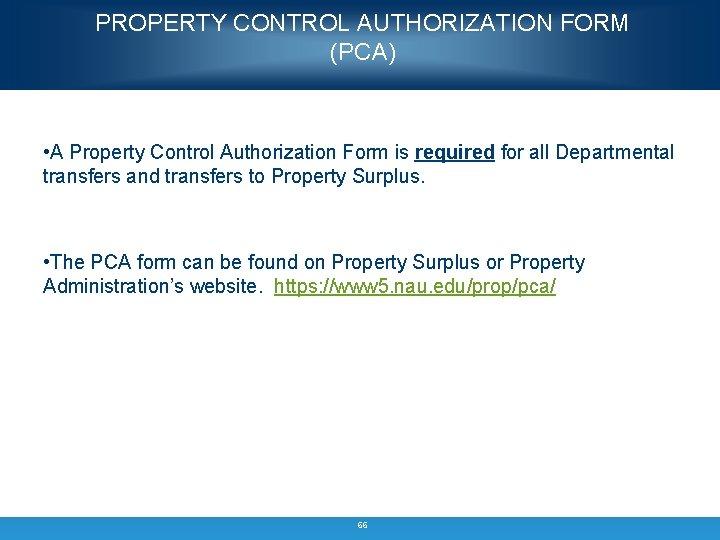 PROPERTY CONTROL AUTHORIZATION FORM (PCA) • A Property Control Authorization Form is required for