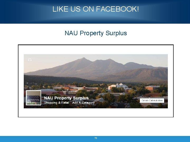 LIKE US ON FACEBOOK! NAU Property Surplus 70