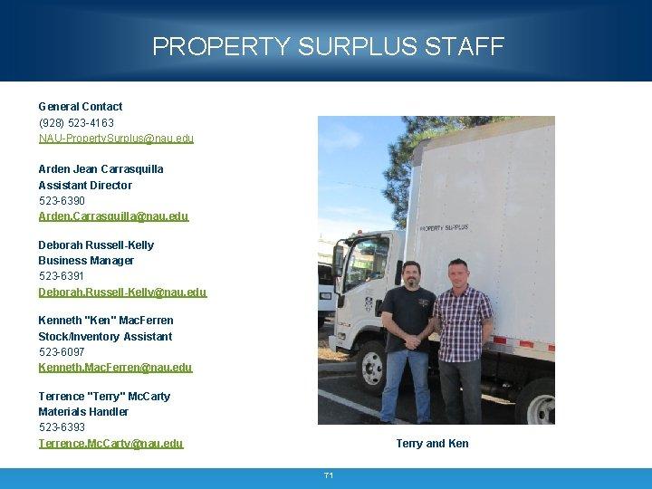 PROPERTY SURPLUS STAFF General Contact (928) 523 -4163 NAU-Property. Surplus@nau. edu Arden Jean Carrasquilla