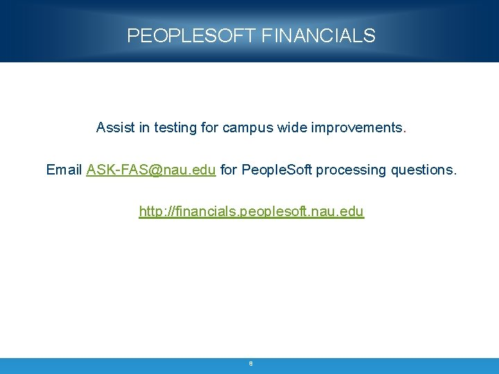 PEOPLESOFT FINANCIALS Assist in testing for campus wide improvements. Email ASK-FAS@nau. edu for People.