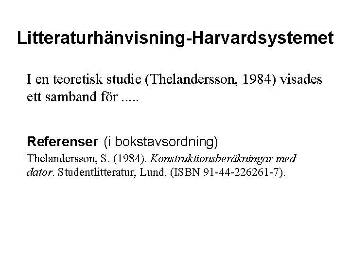 Litteraturhänvisning-Harvardsystemet I en teoretisk studie (Thelandersson, 1984) visades ett samband för. . . Referenser