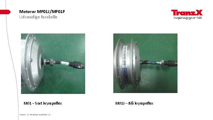 Motorer MF 01 J/MF 01 F Udvendige forskelle M 01 – Sort krympeflex Tranz.