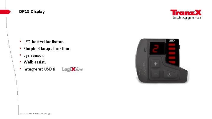 DP 15 Display • • • LED batteri indikator. Simple 3 knaps funktion. Lys