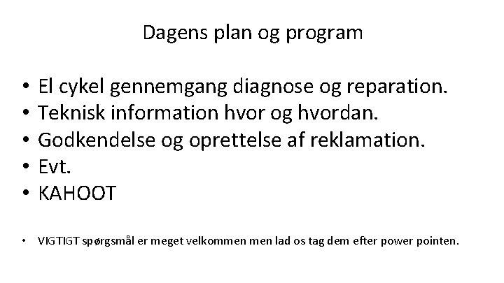 Dagens plan og program • • • El cykel gennemgang diagnose og reparation. Teknisk