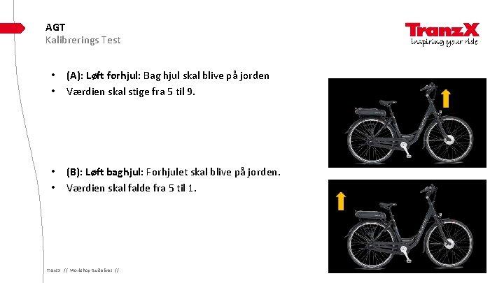 AGT Kalibrerings Test • • (A): Løft forhjul: Bag hjul skal blive på jorden