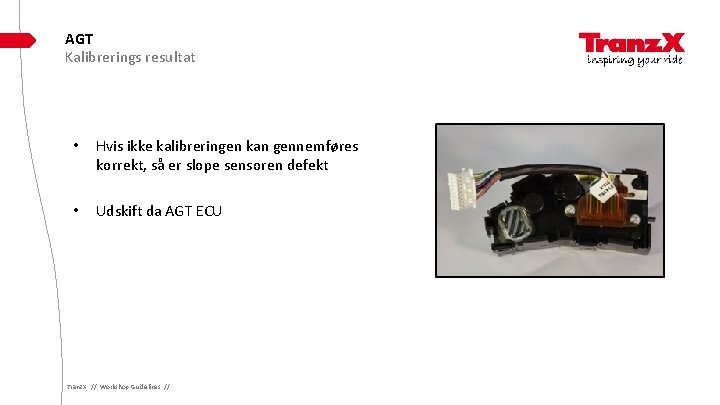AGT Kalibrerings resultat • Hvis ikke kalibreringen kan gennemføres korrekt, så er slope sensoren