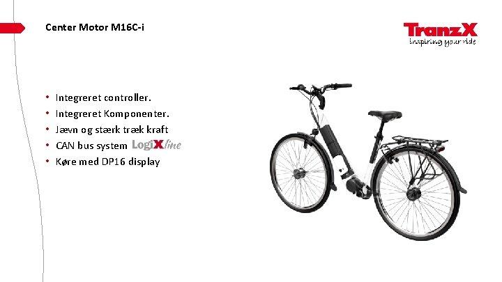 Center Motor M 16 C-i • • • Integreret controller. Integreret Komponenter. Jævn og