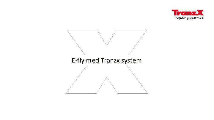 E-fly med Tranzx system