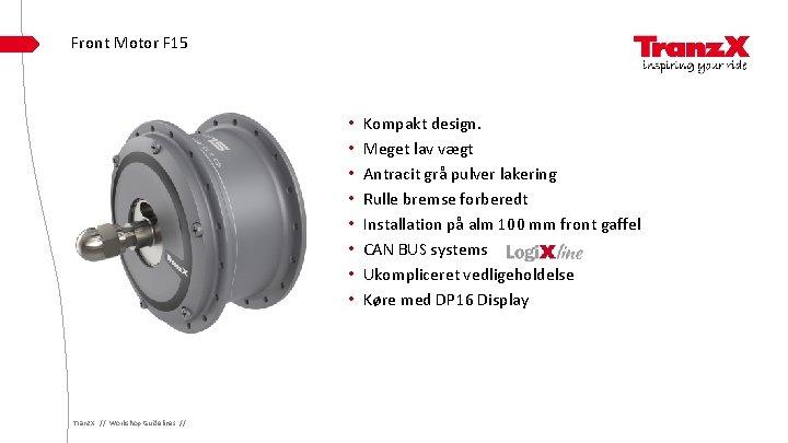 Front Motor F 15 • • Tranz. X // Workshop Guidelines // Kompakt design.