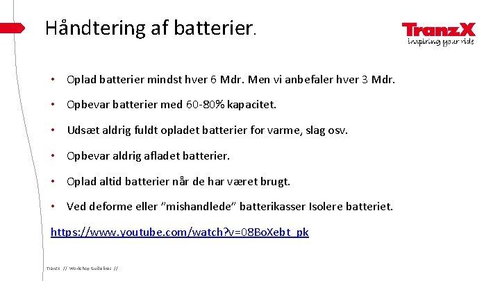 Håndtering af batterier. • Oplad batterier mindst hver 6 Mdr. Men vi anbefaler hver