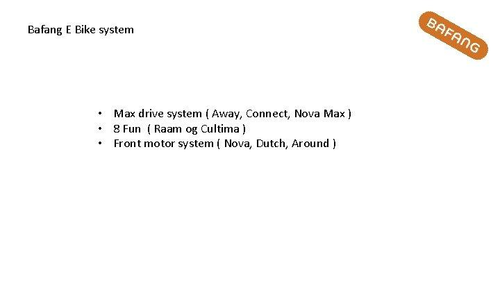 Bafang E Bike system • Max drive system ( Away, Connect, Nova Max )