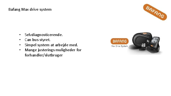 Bafang Max drive system • • Selvdiagnosticerende. Can bus styret. Simpel system at arbejde