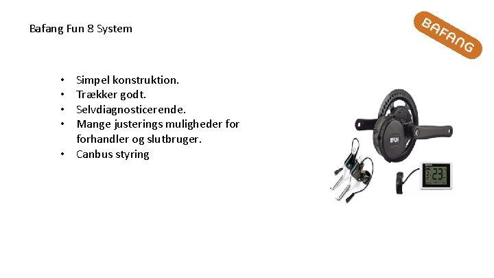 Bafang Fun 8 System Simpel konstruktion. Trækker godt. Selvdiagnosticerende. Mange justerings muligheder forhandler og
