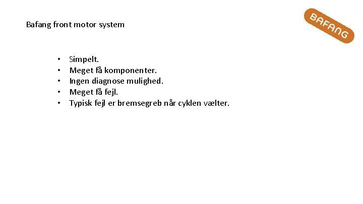 Bafang front motor system • • • Simpelt. Meget få komponenter. Ingen diagnose mulighed.