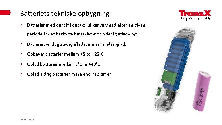 Batteriets tekniske opbygning • Batterier med on/off kontakt lukker selv ned efter en given