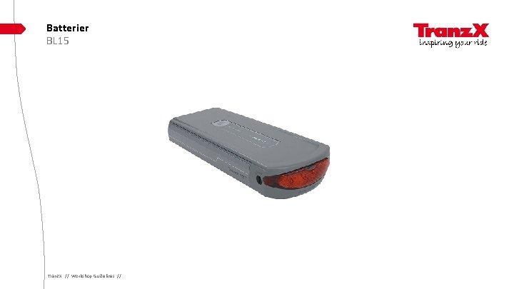 Batterier BL 15 Tranz. X // Workshop Guidelines //