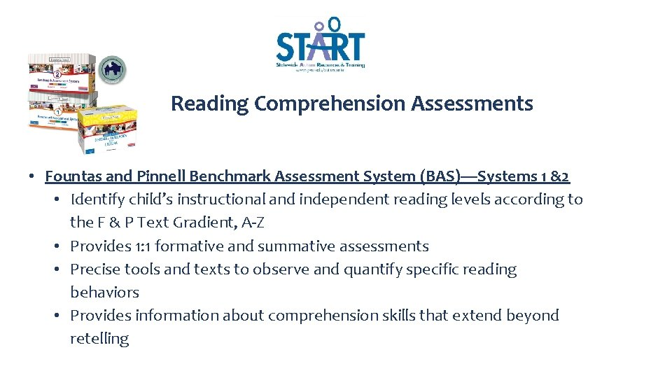 Reading Comprehension Assessments • Fountas and Pinnell Benchmark Assessment System (BAS)—Systems 1 &2 •