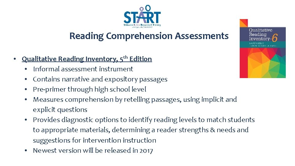 Reading Comprehension Assessments • Qualitative Reading Inventory, 5 th Edition • Informal assessment instrument