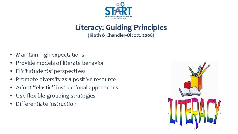 Literacy: Guiding Principles (Kluth & Chandler-Olcott, 2008) • • Maintain high expectations Provide models