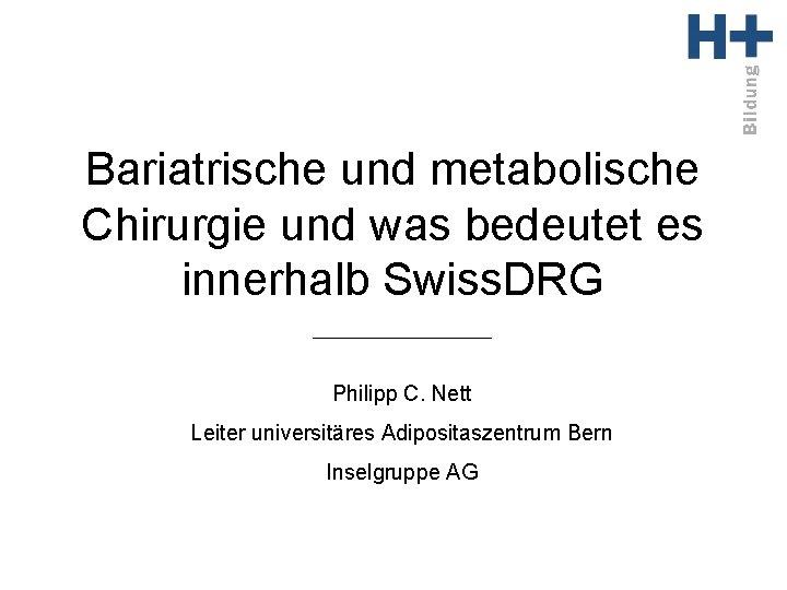 Bariatrische und metabolische Chirurgie und was bedeutet es innerhalb Swiss. DRG Philipp C. Nett
