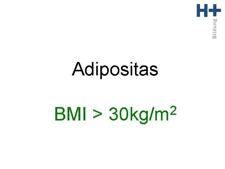 Adipositas BMI > 2 30 kg/m