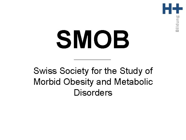 SMOB Swiss Society for the Study of Morbid Obesity and Metabolic Disorders