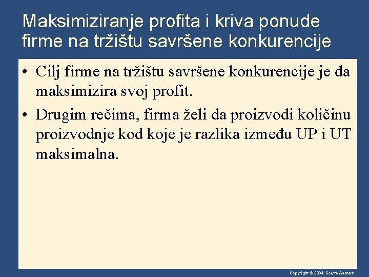 Maksimiziranje profita i kriva ponude firme na tržištu savršene konkurencije • Cilj firme na