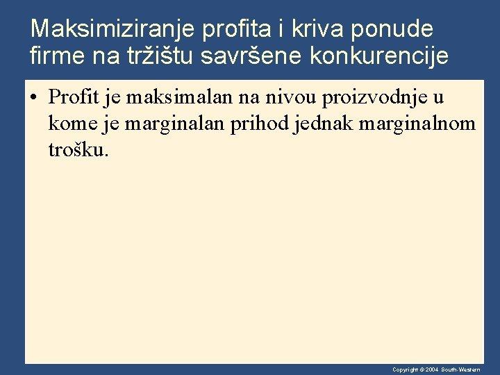 Maksimiziranje profita i kriva ponude firme na tržištu savršene konkurencije • Profit je maksimalan