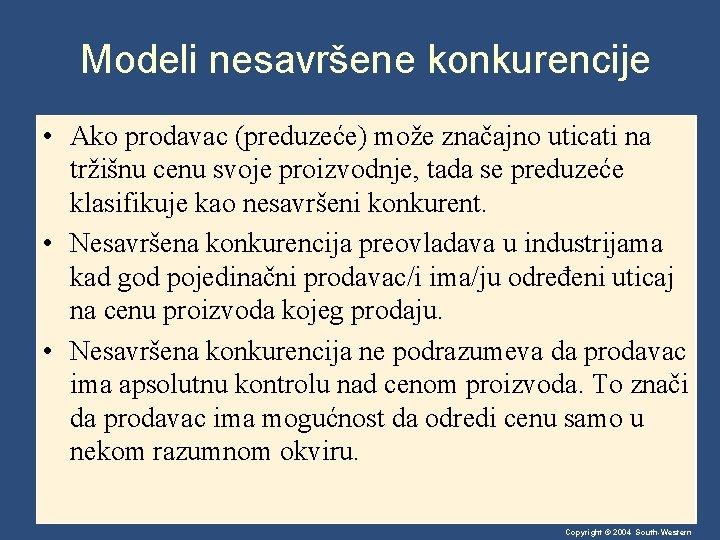 Modeli nesavršene konkurencije • Ako prodavac (preduzeće) može značajno uticati na tržišnu cenu svoje