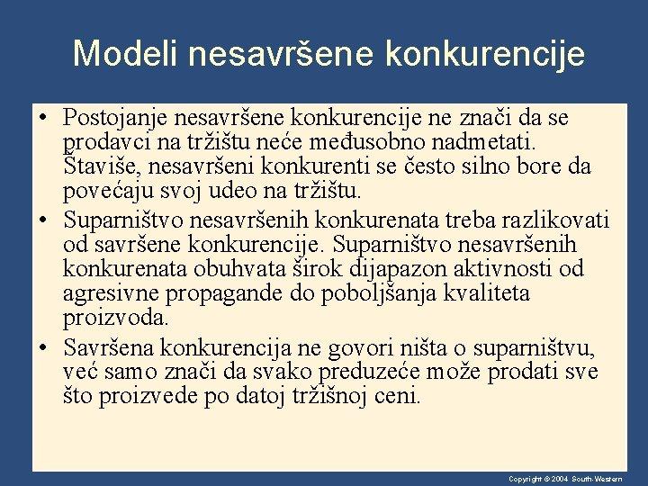 Modeli nesavršene konkurencije • Postojanje nesavršene konkurencije ne znači da se prodavci na tržištu
