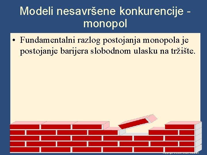 Modeli nesavršene konkurencije monopol • Fundamentalni razlog postojanja monopola je postojanje barijera slobodnom ulasku