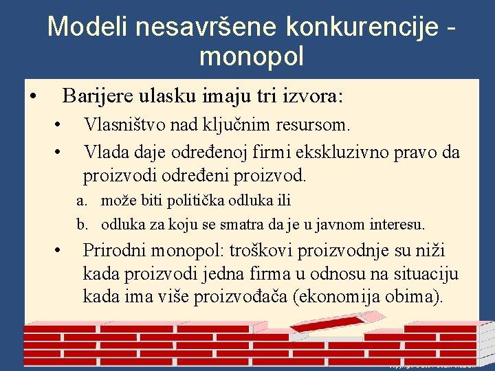 Modeli nesavršene konkurencije monopol • Barijere ulasku imaju tri izvora: • • Vlasništvo nad