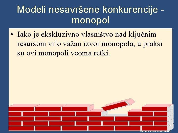 Modeli nesavršene konkurencije monopol • Iako je ekskluzivno vlasništvo nad ključnim resursom vrlo važan