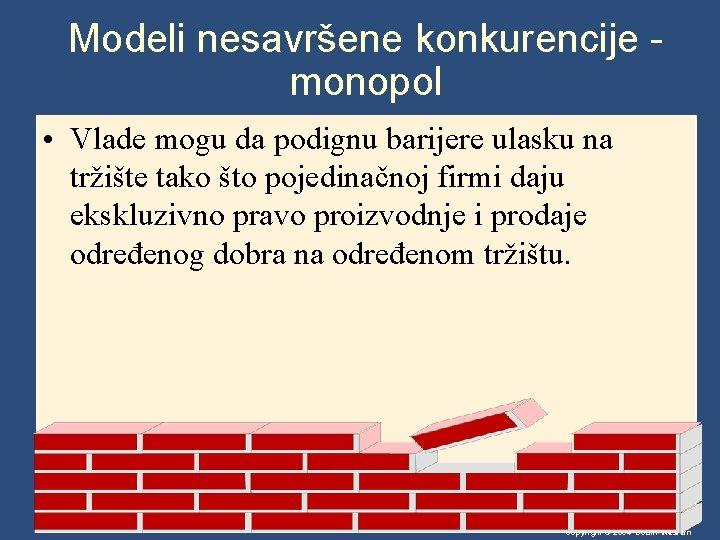 Modeli nesavršene konkurencije monopol • Vlade mogu da podignu barijere ulasku na tržište tako