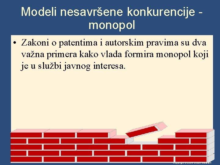 Modeli nesavršene konkurencije monopol • Zakoni o patentima i autorskim pravima su dva važna
