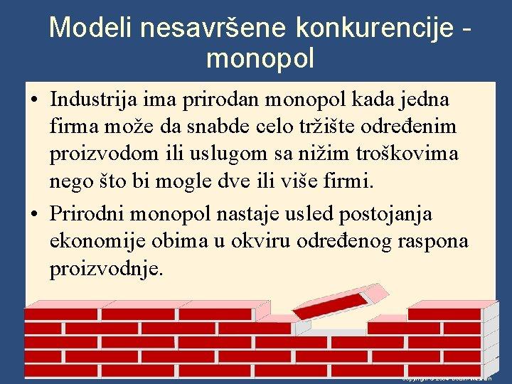Modeli nesavršene konkurencije monopol • Industrija ima prirodan monopol kada jedna firma može da